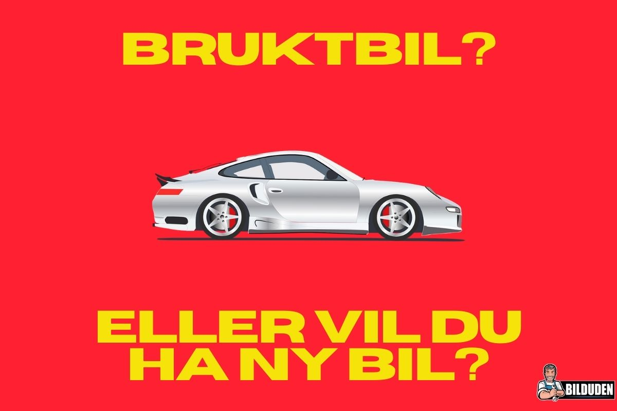 Ny bil eller bruktbil? Kvalitet, økonomi, holdbarhet, m.m.